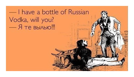 - I have a bottle of Russian Vodka, will you?